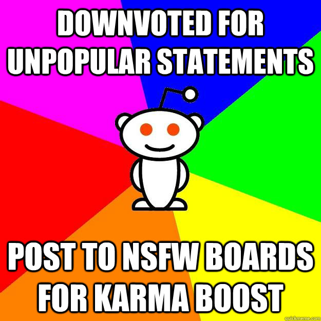 downvoted for unpopular statements post to nsfw boards for