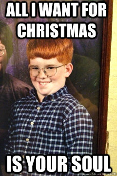All I Want For Christmas Meme.All I Want For Christmas Is Your Soul Ricky Quickmeme