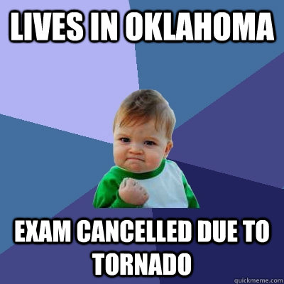 Lives In Oklahoma Exam Cancelled Due To Tornado Success Kid