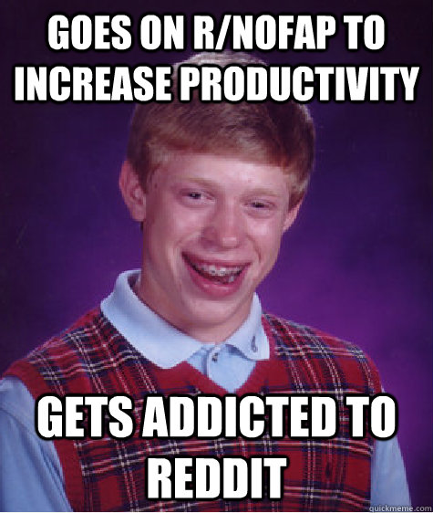 goes on r/nofap to increase productivity gets addicted to