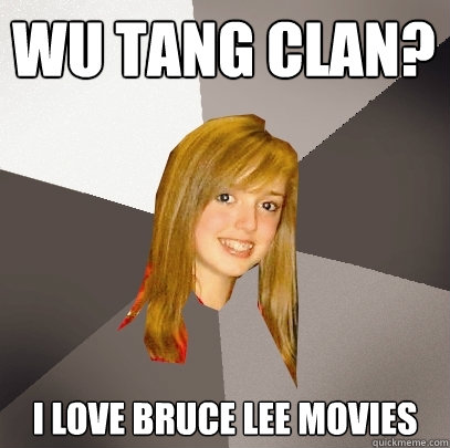 Wu Tang Clan? I Love Bruce Lee Movies - Musically Oblivious