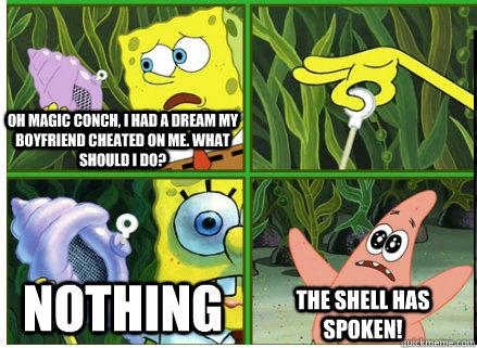 Oh Magic Conch, I had a dream my boyfriend cheated on me