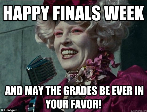 "a person in a white wig and the words ""HAPPY FINALS WEEK: AND MAY THE GRADES BE EVER IN YOUR FAVOR!"""