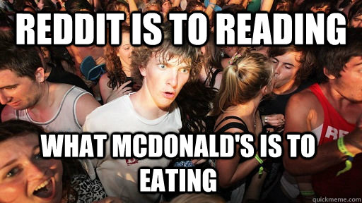 Reddit is to reading what Mcdonald's is to eating - Sudden
