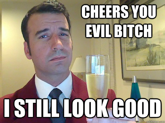 Cheers You Evil Bitch I Still Look Good Fabulous Divorced Guy