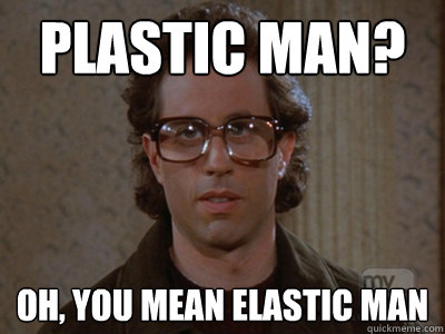 Plastic Man Oh You Mean Elastic Man Hipster Seinfeld Quickmeme