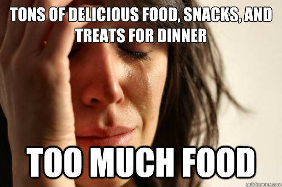 Tons of delicious food, snacks, and treats for dinner too