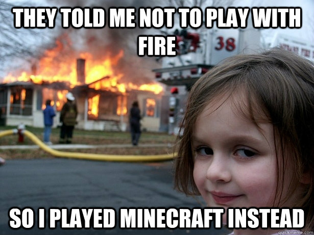 They Told Me Not To Play With Fire So I Played Minecraft