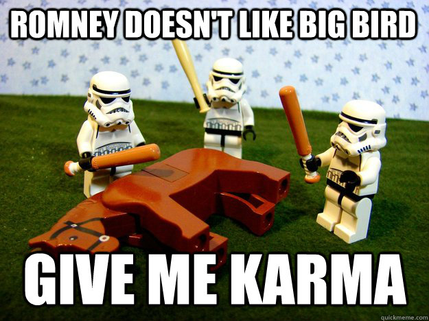Romney Doesn T Like Big Bird Give Me Karma Beating Dead