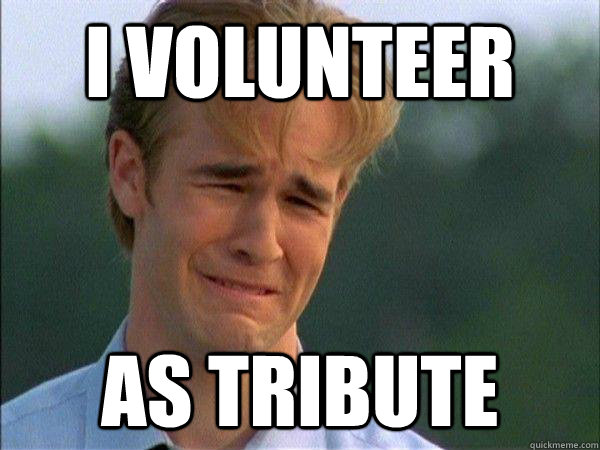 I Volunteer As Tribute Misc Quickmeme Those tributes of district 1,2, and 4 will have a distinct advant. quickmeme