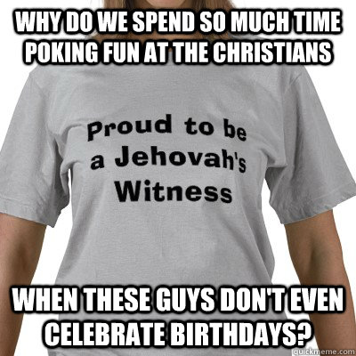 Why do we spend so much time poking fun at the Christians