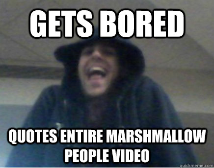 gets bored quotes entire marshmallow people video - Krazy ...