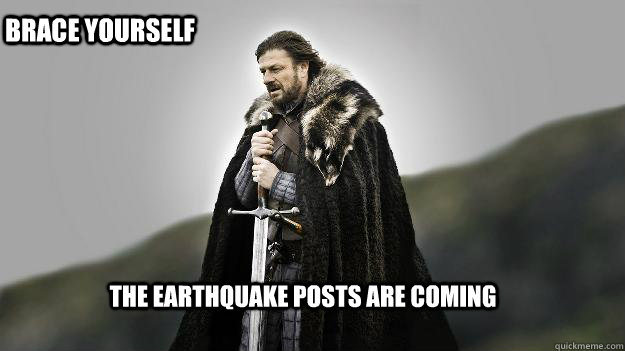 the earthquake posts are ing Brace yourself Ned stark