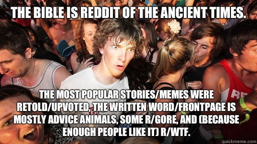 The Bible is reddit of the ancient times  The most popular