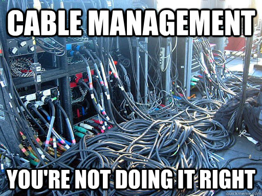 Cable Management You Re Not Doing It Right Bad Cable Quickmeme