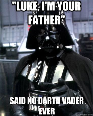 Luke I M Your Father Said No Darth Vader Ever Darth Vader Dad