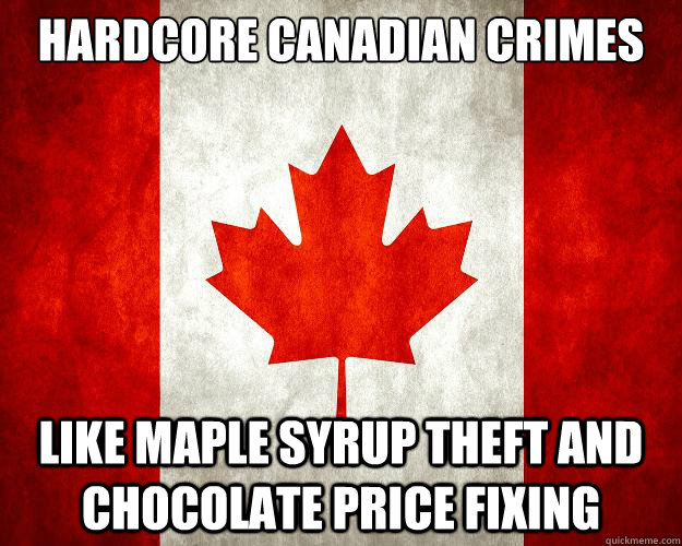 Hardcore Canadian Crimes Like Maple Syrup Theft And
