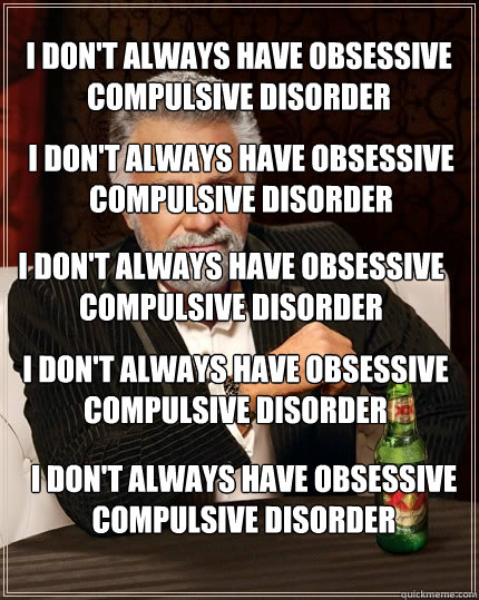 I Don T Always Have Obsessive Compulsive Disorder I Don T Always