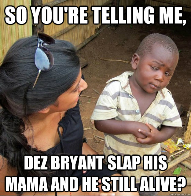 So You Re Telling Me Dez Bryant Slap His Mama And He Still