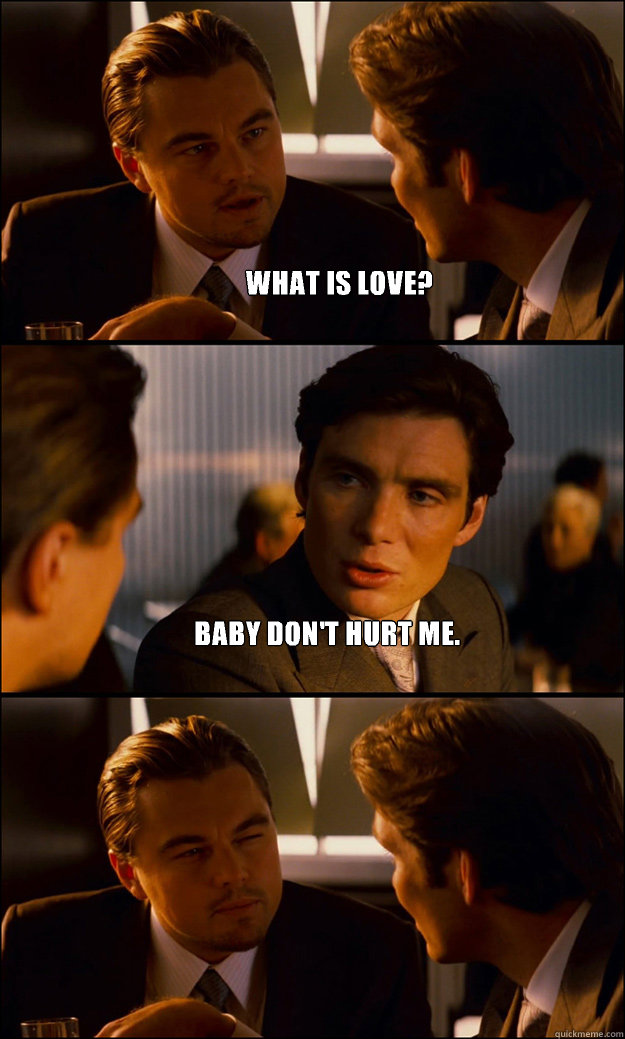 What Is Love Baby Don T Hurt Me Inception Quickmeme