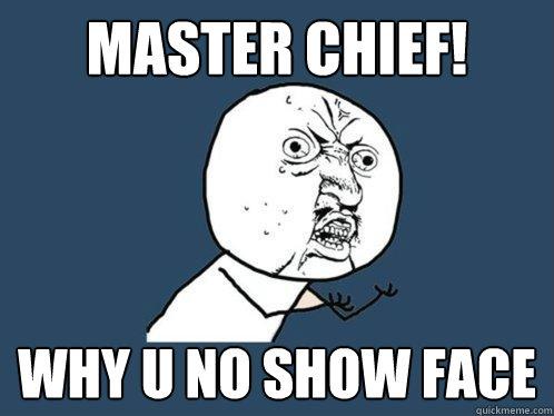 Master Chief Why U No Show Face Y U No Quickmeme