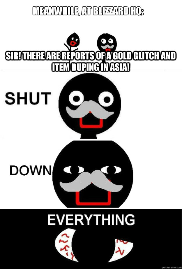 Sir! There are reports of a gold glitch and item duping in