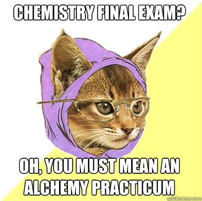 Chemistry Final Exam? Oh, you must mean an alchemy practicum