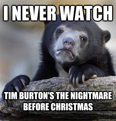 Nightmare Before Christmas Memes.I Never Watch Tim Burton S The Nightmare Before Christmas