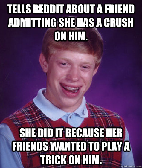 Tells reddit about a friend admitting she has a crush on him