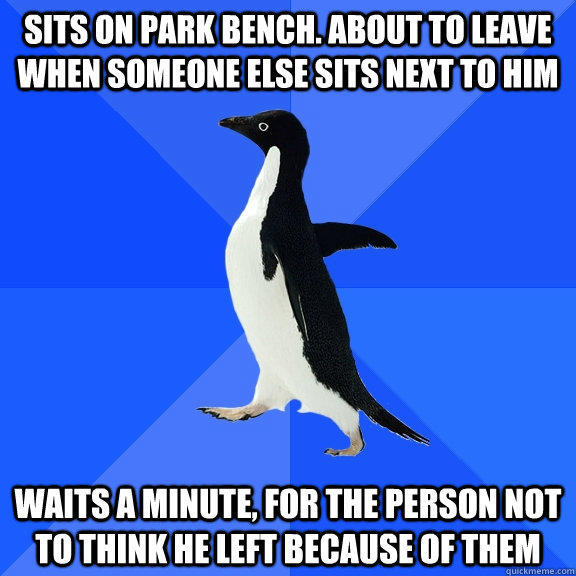 Sits on park bench  About to leave when someone else sits