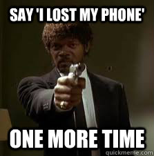 Say I Lost My Phone One More Time Pulp Fiction Meme Quickmeme
