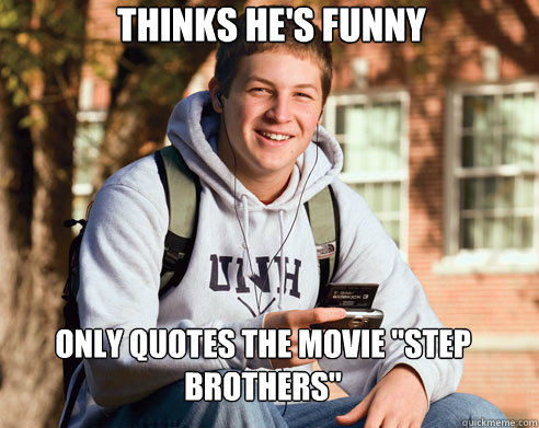 Thinks he\'s funny Only quotes the movie \
