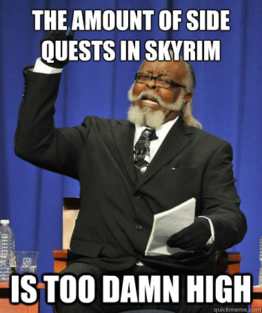 The Amount of Side Quests in Skyrim is Too damn high - The