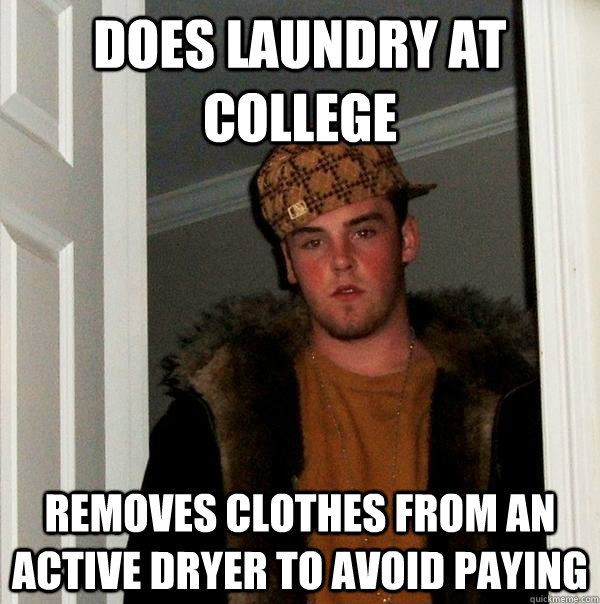 Does laundry at college Removes clothes from an active dryer