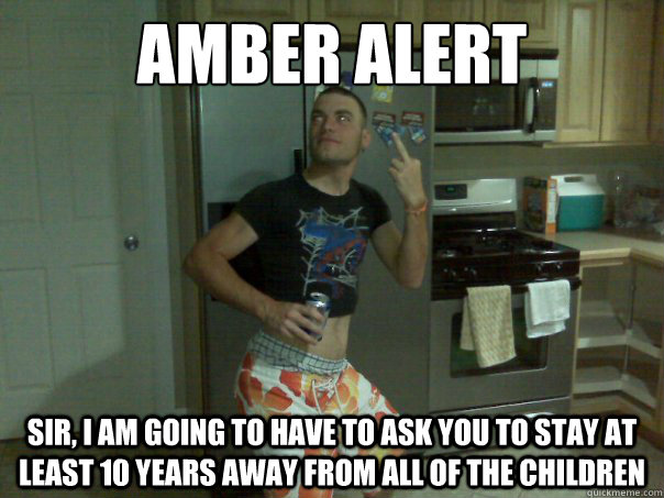 Amber Alert Sir I Am Going To Have To Ask You To Stay At Least 10