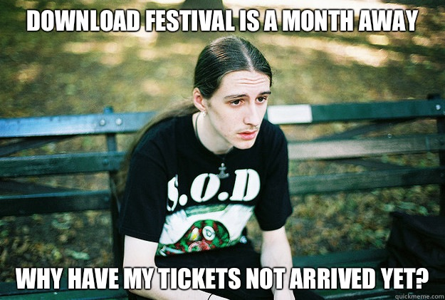 Download Festival is a month away Why have my tickets not