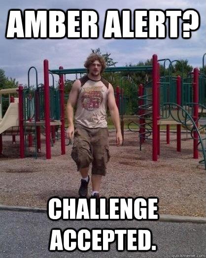 Amber Alert Challenge Accepted Predator Pete Quickmeme