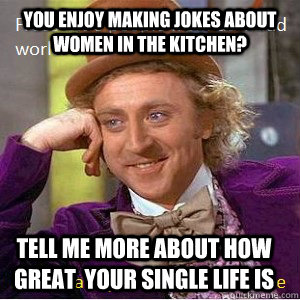 You Enjoy Making Jokes About Women In The Kitchen Tell Me