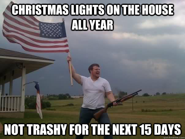 Christmas Light Meme.Christmas Lights On The House All Year Not Trashy For The Next 15