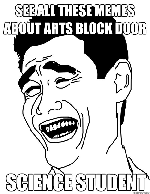 See All These Memes About Arts Block Door Science Student Yao