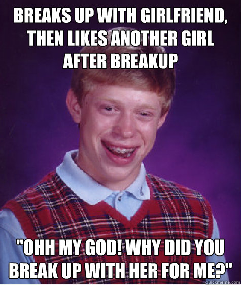 Breaks up with girlfriend, then likes another girl after