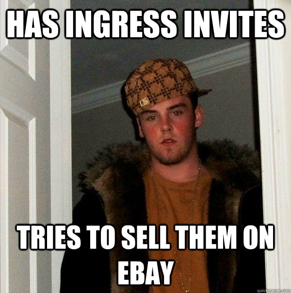 Has Ingress Invites Tries To Sell Them On Ebay Scumbag Steve Quickmeme