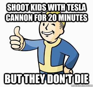 Shoot kids with tesla cannon for 20 minutes but they don't