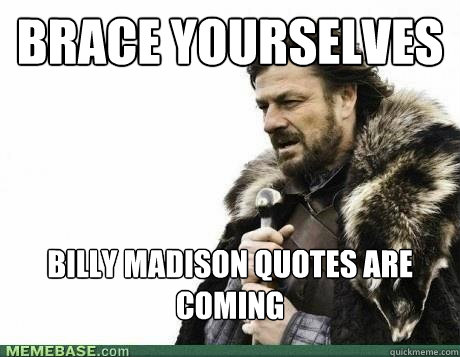 BRACE YOURSELVES Billy Madison quotes are coming - Misc ...