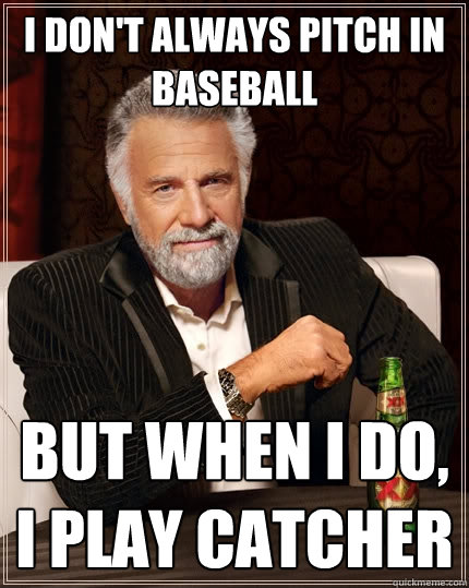 I Don T Always Pitch In Baseball But When I Do I Play Catcher