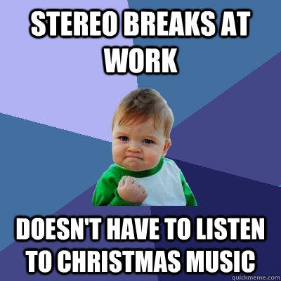 Christmas Music Meme.Stereo Breaks At Work Doesn T Have To Listen To Christmas