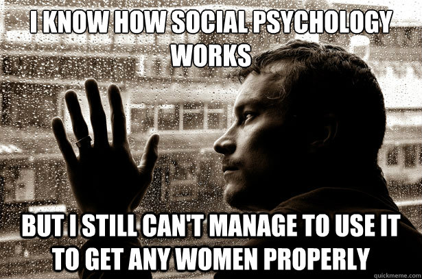 I Know How Social Psychology Works But I Still Can T Manage To Use