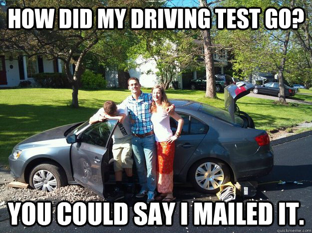 How Did My Driving Test Go You Could Say I Mailed It Bad Pun