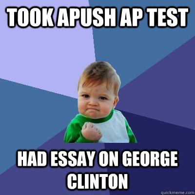 Took apush ap test had essay on george clinton - Success Kid