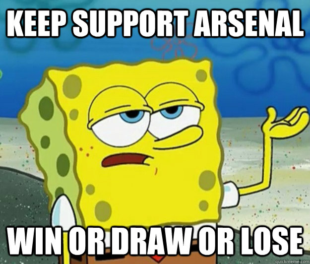Keep support Arsenal Win or draw or lose - Tough Spongebob